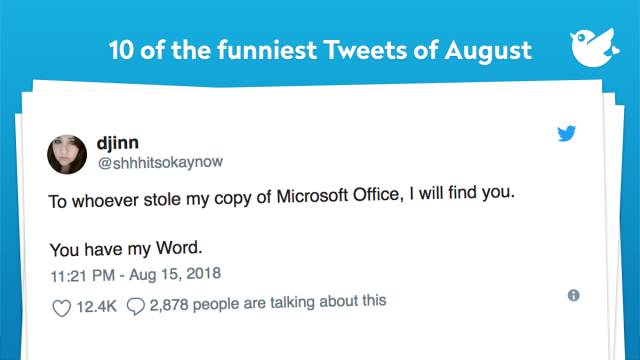 To whoever stole my copy of Microsoft Office, I will find you. You have my Word.