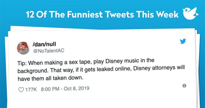 Tip: When making a sex tape, play Disney music in the background. That way, if it gets leaked online, Disney attorneys will have them all taken down.