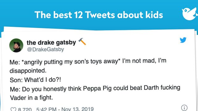 Me: *angrily putting my son's toys away* I'm not mad, I'm disappointed. Son: What'd I do?! Me: Do you honestly think Peppa Pig could beat Darth fucking Vader in a fight.