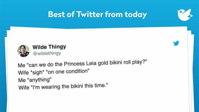 """Me """"can we do the Princess Leia gold bikini roll play?"""" Wife *sigh* """"on one condition"""" Me """"anything"""" Wife """"I'm wearing the bikini this time."""""""