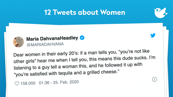 """Dear women in their early 20's: if a man tells you, """"you're not like other girls"""" hear me when I tell you, this means this dude sucks. I'm listening to a guy tell a woman this, and he followed it up with """"you're satisfied with tequila and a grilled cheese."""""""