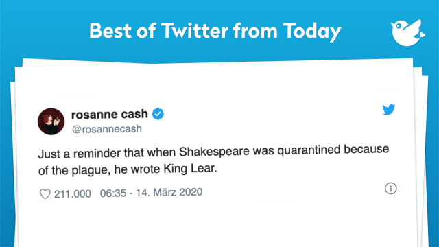 Just a reminder that when Shakespeare was quarantined because of the plague, he wrote King Lear.