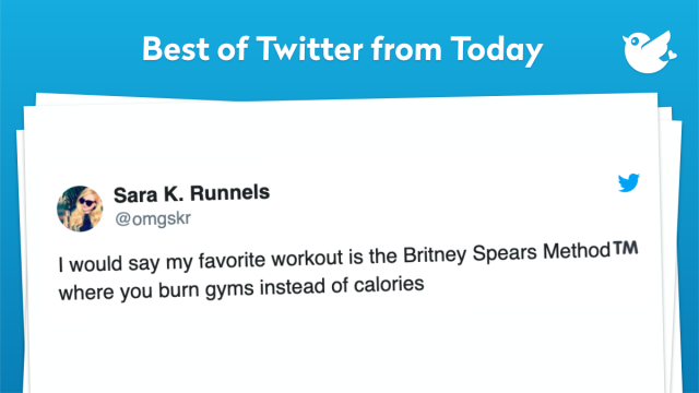 I would say my favorite workout is the Britney Spears Method™️ where you burn gyms instead of calories