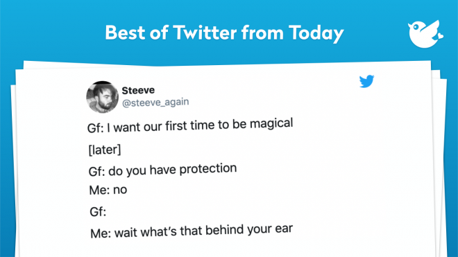 Gf: I want our first time to be magical [later] Gf: do you have protection Me: no Gf: Me: wait what's that behind your ear