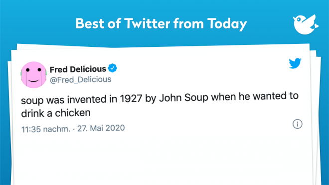 soup was invented in 1927 by John Soup when he wanted to drink a chicken