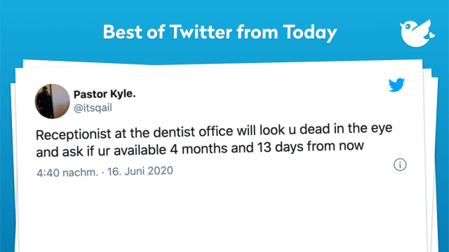Receptionist at the dentist office will look u dead in the eye and ask if ur available 4 months and 13 days from now