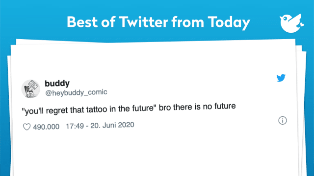 """you'll regret that tattoo in the future"" bro there is no future"