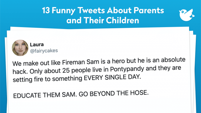We make out like Fireman Sam is a hero but he is an absolute hack. Only about 25 people live in Pontypandy and they are setting fire to something EVERY SINGLE DAY. EDUCATE THEM SAM. GO BEYOND THE HOSE.