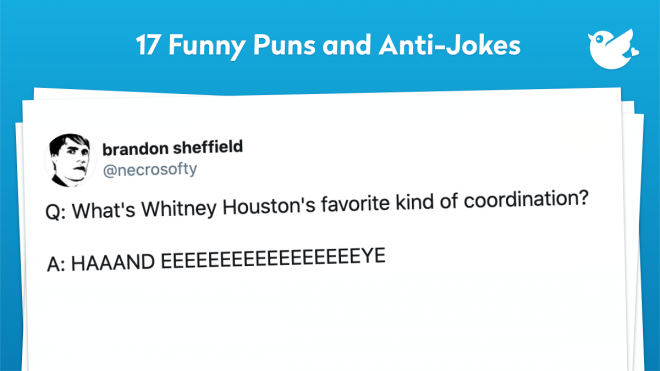 Q: What's Whitney Houston's favorite kind of coordination? A: HAAAND EEEEEEEEEEEEEEEEEYE