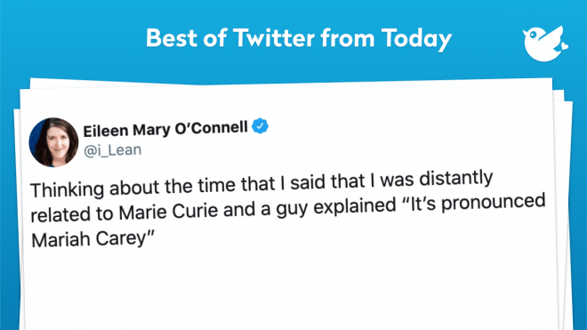 """Thinking about the time that I said that I was distantly related to Marie Curie and a guy explained """"It's pronounced Mariah Carey"""""""