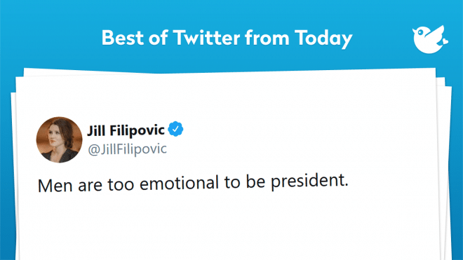 Men are too emotional to be president.