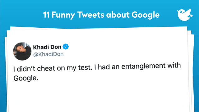 I didn't cheat on my test. I had an entanglement with Google.