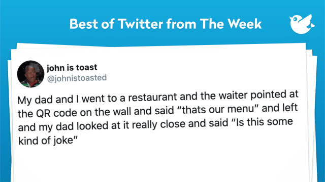 """My dad and I went to a restaurant and the waiter pointed at the QR code on the wall and said """"thats our menu"""" and left and my dad looked at it really close and said """"Is this some kind of joke"""""""