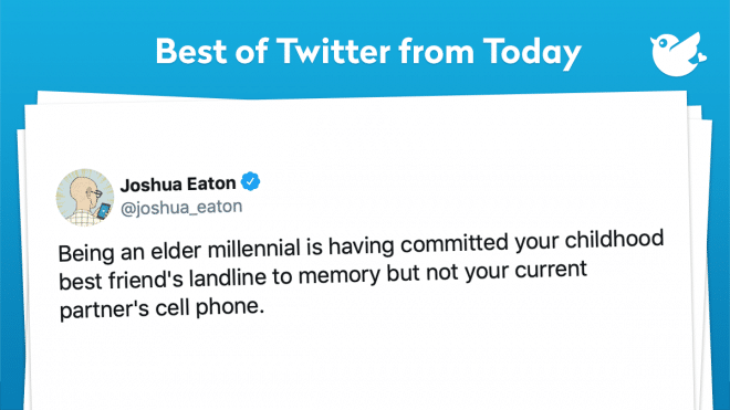 Being an elder millennial is having committed your childhood best friend's landline to memory but not your current partner's cell phone.