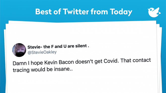 Damn I hope Kevin Bacon doesn't get Covid. That contact tracing would be insane..