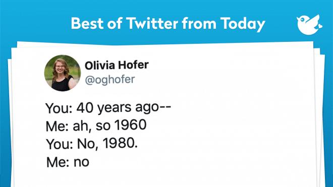 You: 40 years ago-- Me: ah, so 1960 You: No, 1980. Me: no