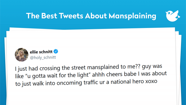 """I just had crossing the street mansplained to me?? guy was like """"u gotta wait for the light"""" ahhh cheers babe I was about to just walk into oncoming traffic ur a national hero xoxo"""