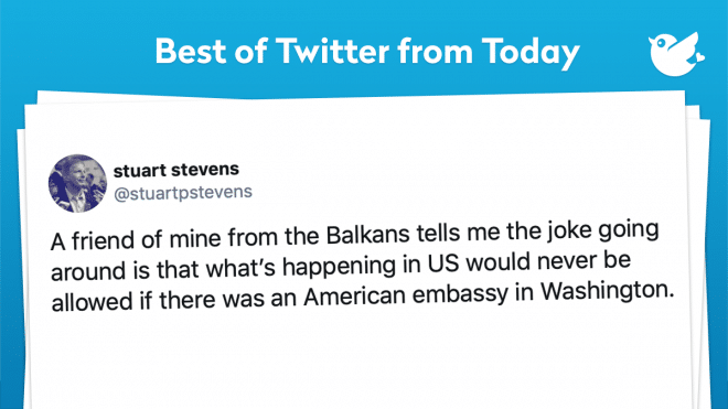 A friend of mine from the Balkans tells me the joke going around is that what's happening in US would never be allowed if there was an American embassy in Washington.