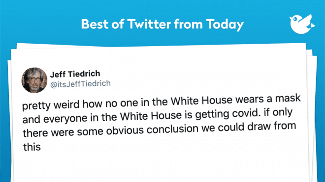 pretty weird how no one in the White House wears a mask and everyone in the White House is getting covid. if only there were some obvious conclusion we could draw from this