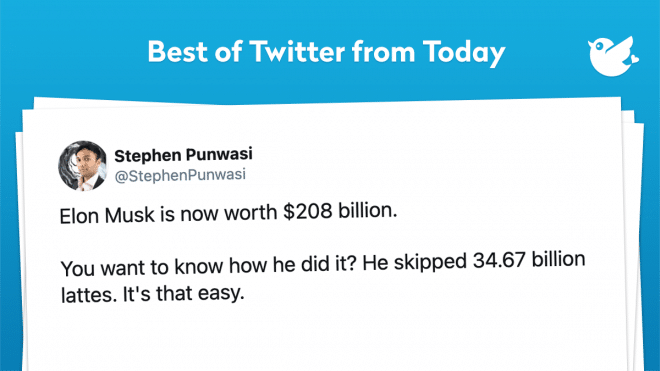 Elon Musk is now worth $208 billion. You want to know how he did it? He skipped 34.67 billion lattes. It's that easy.