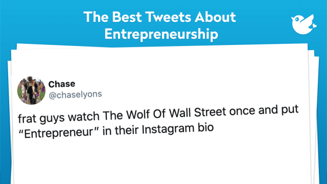 "frat guys watch The Wolf Of Wall Street once and put ""Entrepreneur"" in their Instagram bio"