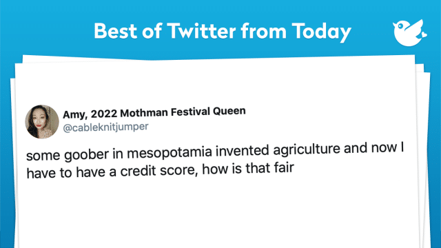 some goober in mesopotamia invented agriculture and now I have to have a credit score, how is that fair