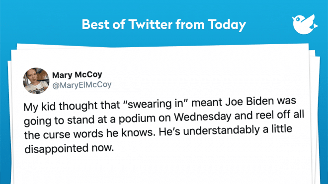 """My kid thought that """"swearing in"""" meant Joe Biden was going to stand at a podium on Wednesday and reel off all the curse words he knows. He's understandably a little disappointed now."""