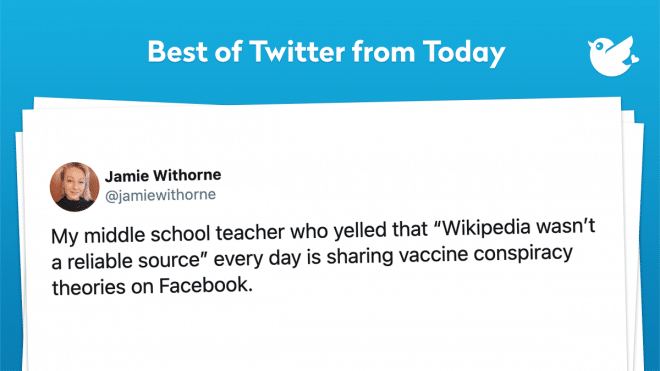 """My middle school teacher who yelled that """"Wikipedia wasn't a reliable source"""" every day is sharing vaccine conspiracy theories on Facebook."""