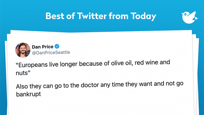 """""""Europeans live longer because of olive oil, red wine and nuts"""" Also they can go to the doctor any time they want and not go bankrupt"""