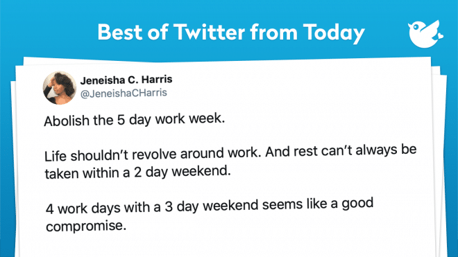 Abolish the 5 day work week. Life shouldn't revolve around work. And rest can't always be taken within a 2 day weekend. 4 work days with a 3 day weekend seems like a good compromise.