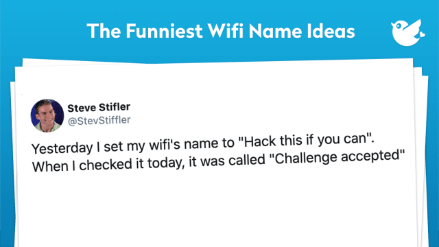 "Yesterday I set my wifi's name to ""Hack this if you can"". When I checked it today, it was called ""Challenge accepted"""
