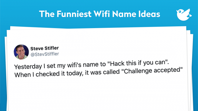 """Yesterday I set my wifi's name to """"Hack this if you can"""". When I checked it today, it was called """"Challenge accepted"""""""